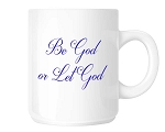 Be God or Let God Coffee Cup