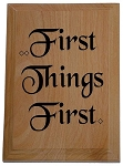 First Things First Plaque
