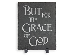 But For The Grace of God Slate Plaque