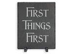 First Things First Slate Plaque