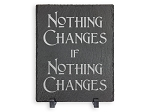 Nothing Changes if Nothing Changes Slate Plaque