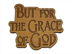 But for the Grace of God Refrigerator Magnet