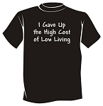 High Cost Low Living Shirt