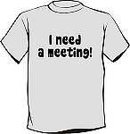 I need a meeting! Recovery T-Shirt
