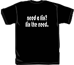 TShirt - Need a fix? Fix the need.