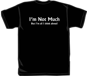 T-Shirt | I'm not much...