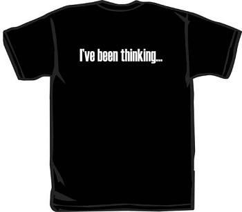 T-Shirt | I've Been Thinking