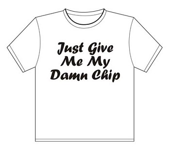 T-Shirt | Just Give Me My Damn Chip