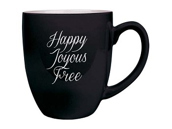 Happy, Joyous, Free Bistro Coffee Cup