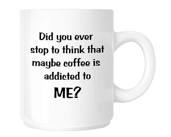 Coffee is Addicted to ME!