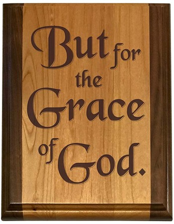 Deluxe But For The Grace of God Plaque