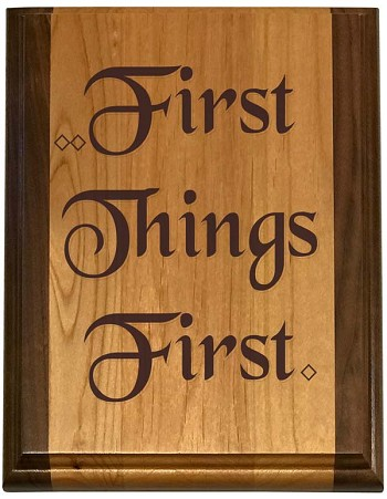 Deluxe First Things First Plaque