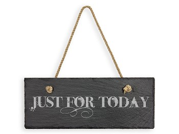 Just For Today Slate Sign