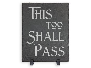 This Too Shall Pass Slate Plaque